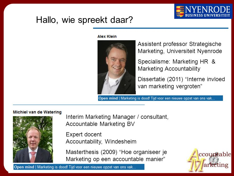 Hallo, wie spreekt daar Assistent professor Strategische Marketing, Universiteit Nyenrode. Specialisme: Marketing HR & Marketing Accountability.