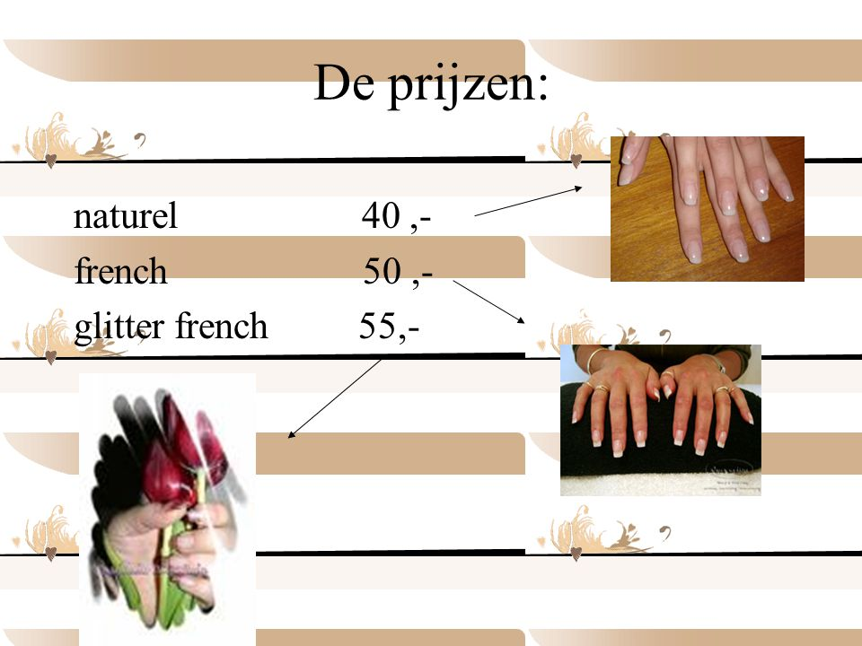 De prijzen: naturel 40 ,- french 50 ,- glitter french 55,-