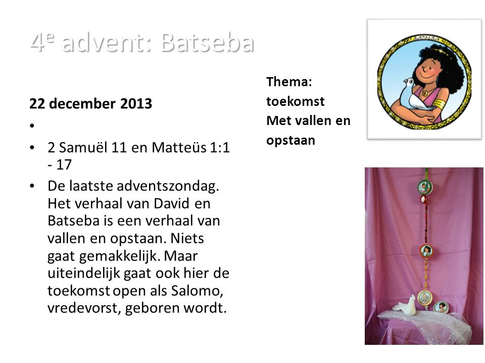 4e advent: Batseba 22 december 2013 2 Samuël 11 en Matteüs 1:1 - 17