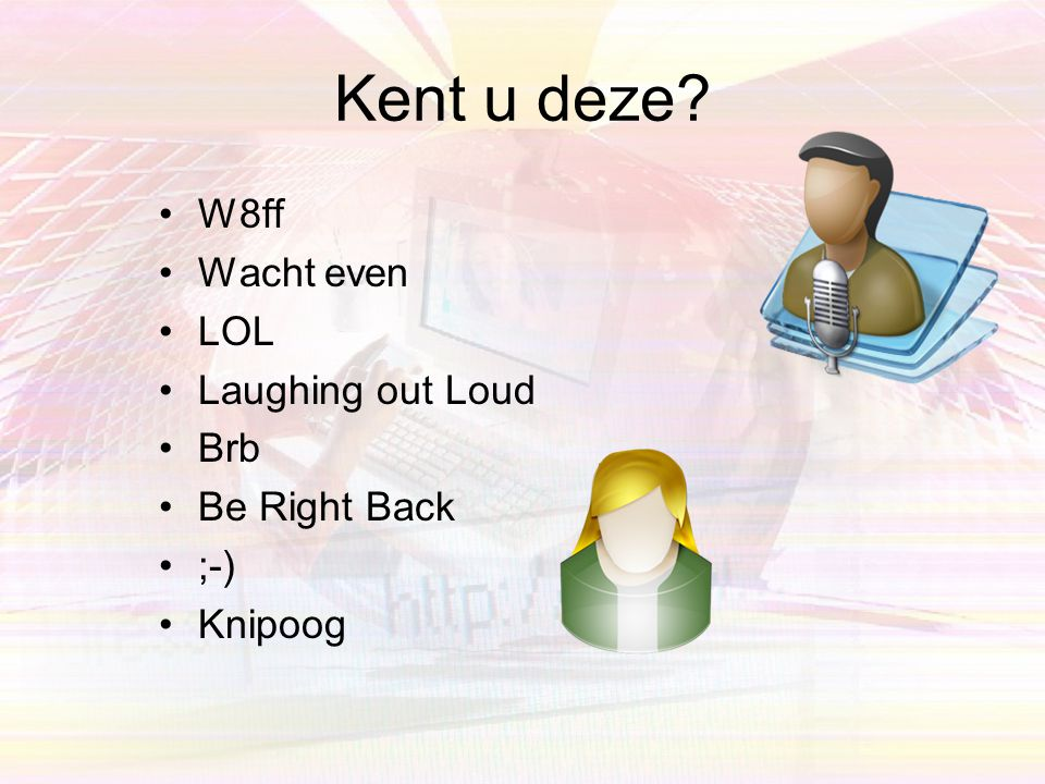 Kent u deze W8ff Wacht even LOL Laughing out Loud Brb Be Right Back