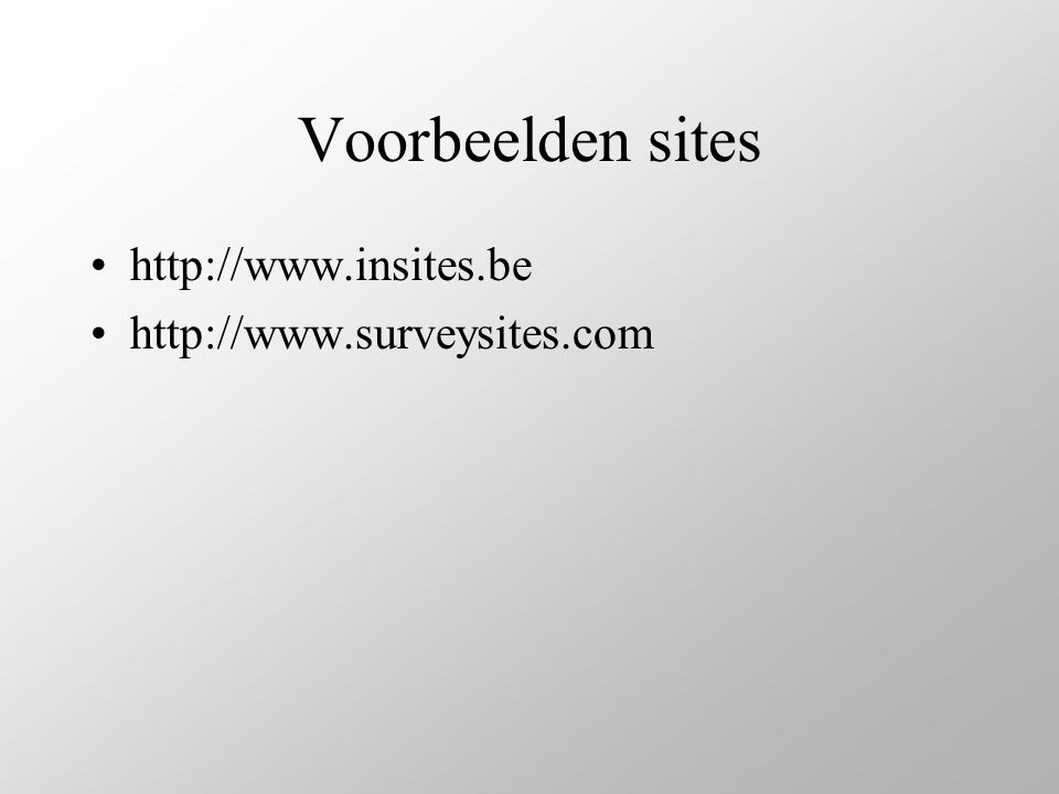 Voorbeelden sites http://www.insites.be http://www.surveysites.com