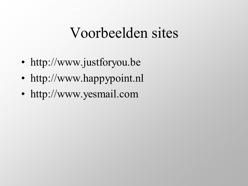 Voorbeelden sites http://www.justforyou.be http://www.happypoint.nl