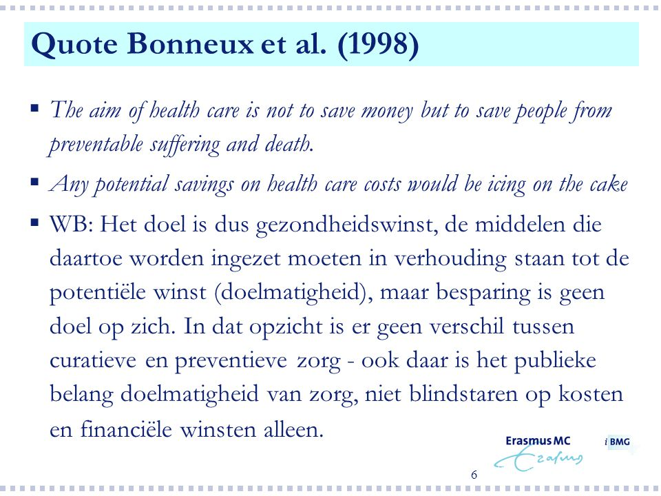 Quote Bonneux et al. (1998) The aim of health care is not to save money but to save people from preventable suffering and death.