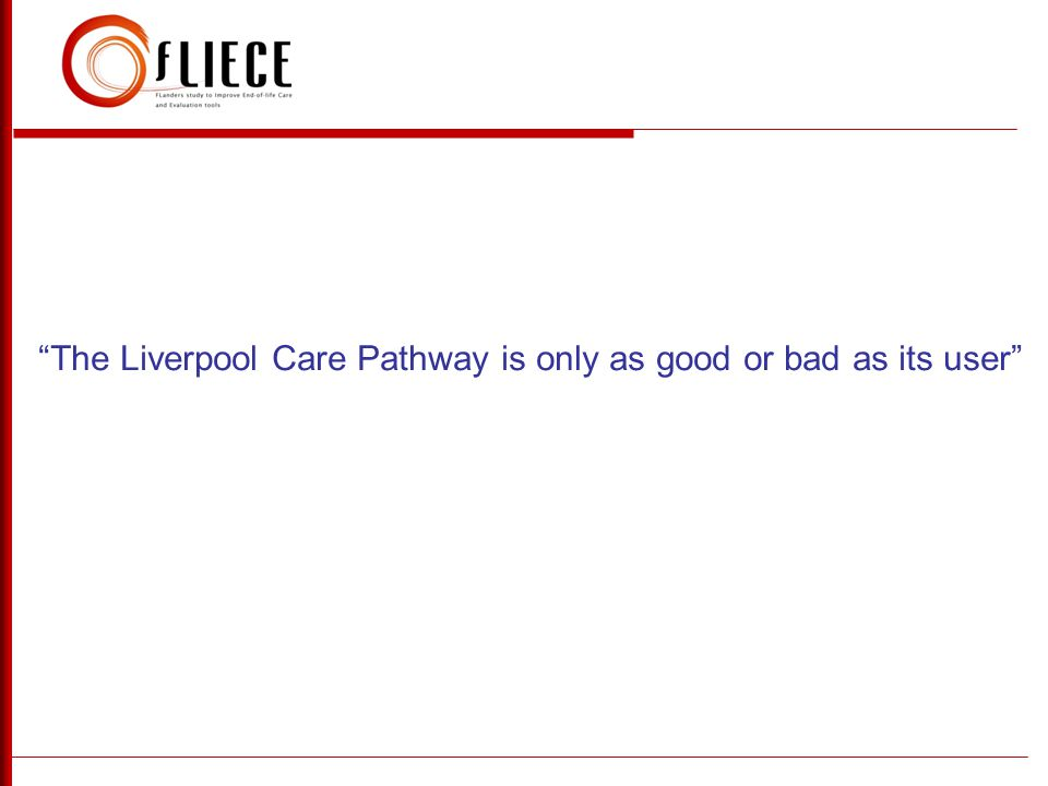 The Liverpool Care Pathway is only as good or bad as its user