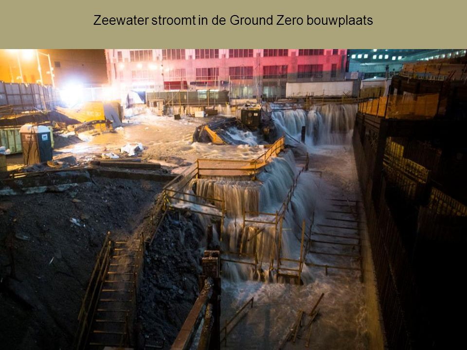 Zeewater stroomt in de Ground Zero bouwplaats