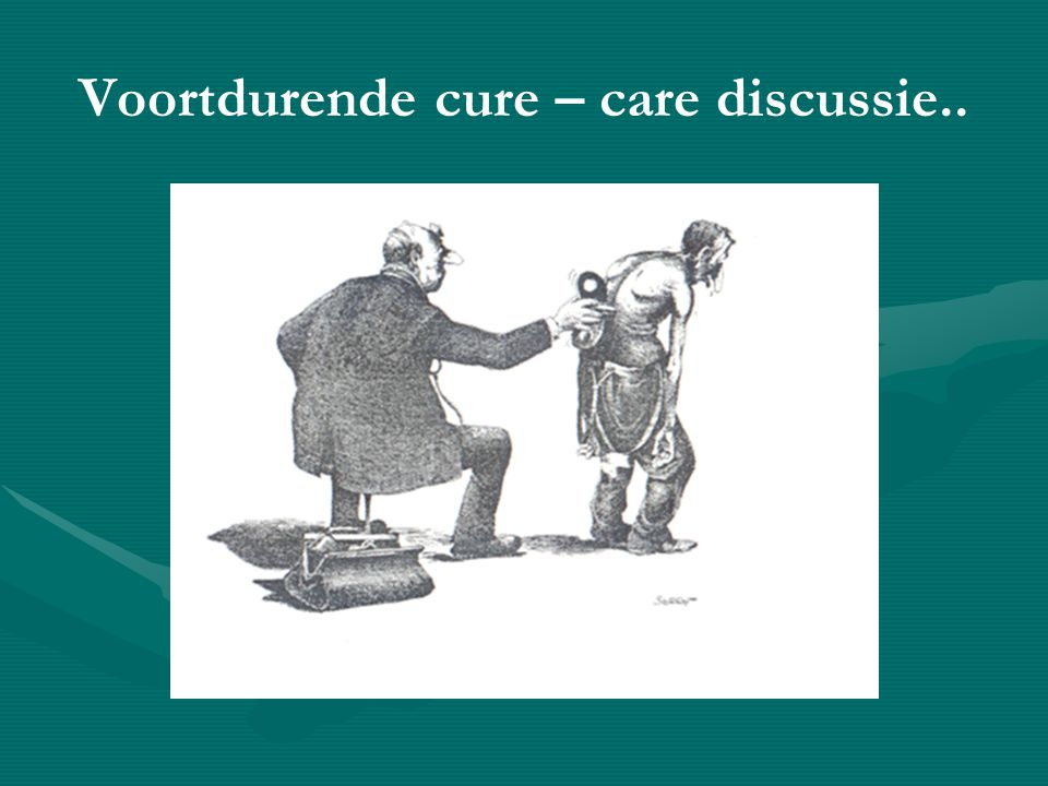 Voortdurende cure – care discussie..