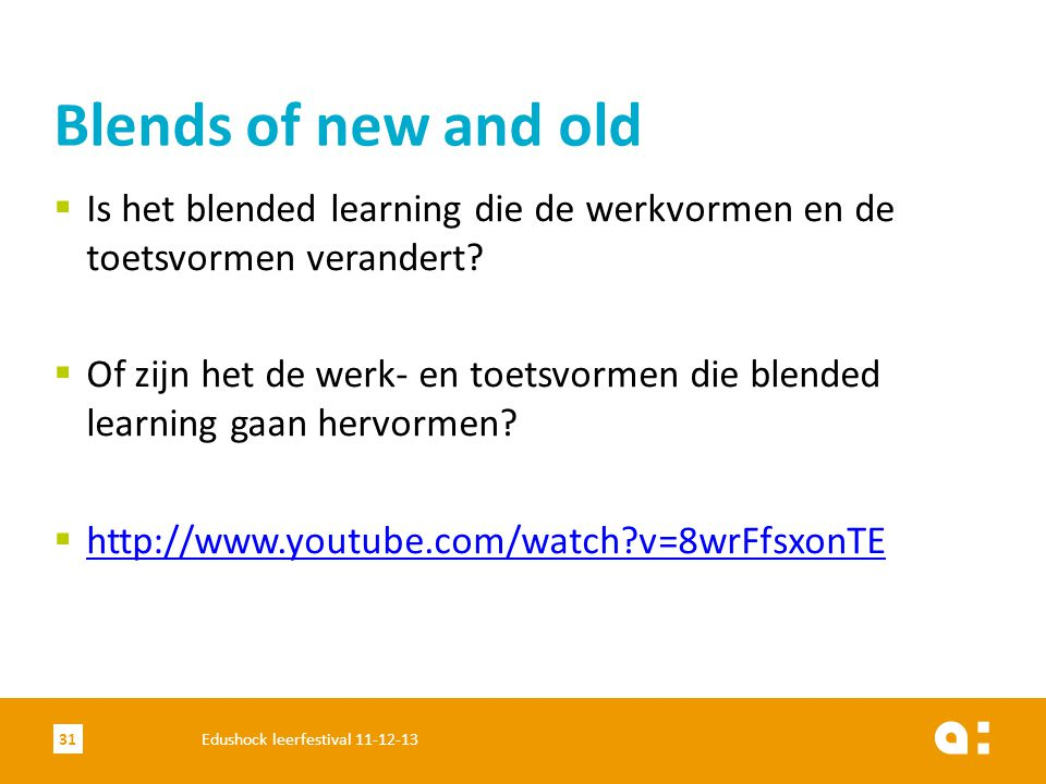 Blends of new and old Is het blended learning die de werkvormen en de toetsvormen verandert