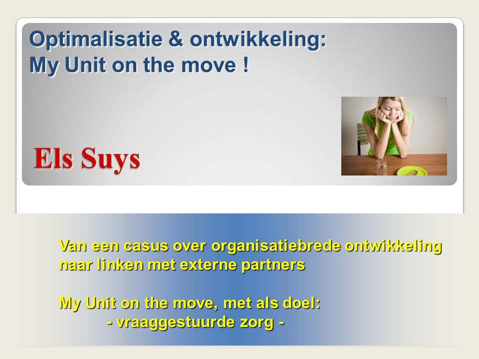 Els Suys Optimalisatie & ontwikkeling: My Unit on the move !