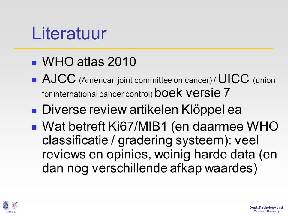 Literatuur WHO atlas 2010. AJCC (American joint committee on cancer) / UICC (union for international cancer control) boek versie 7.