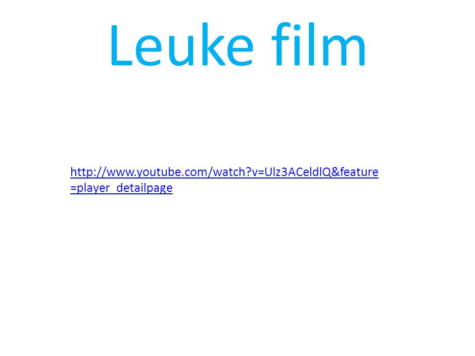 Leuke film http://www.youtube.com/watch v=Ulz3ACeldlQ&feature=player_detailpage