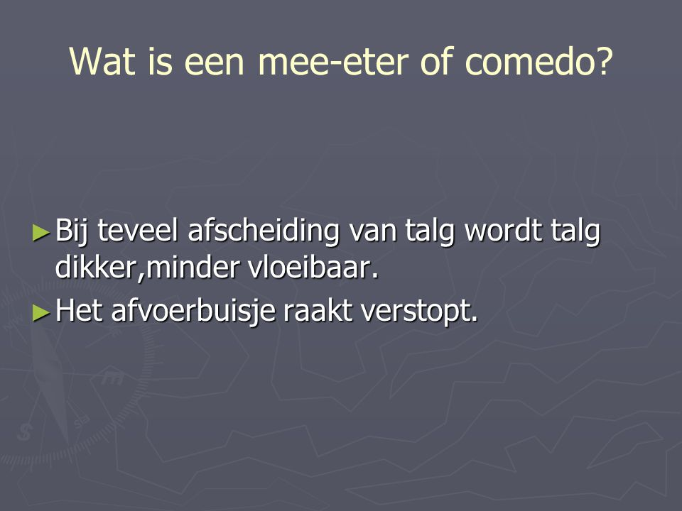 Wat is een mee-eter of comedo