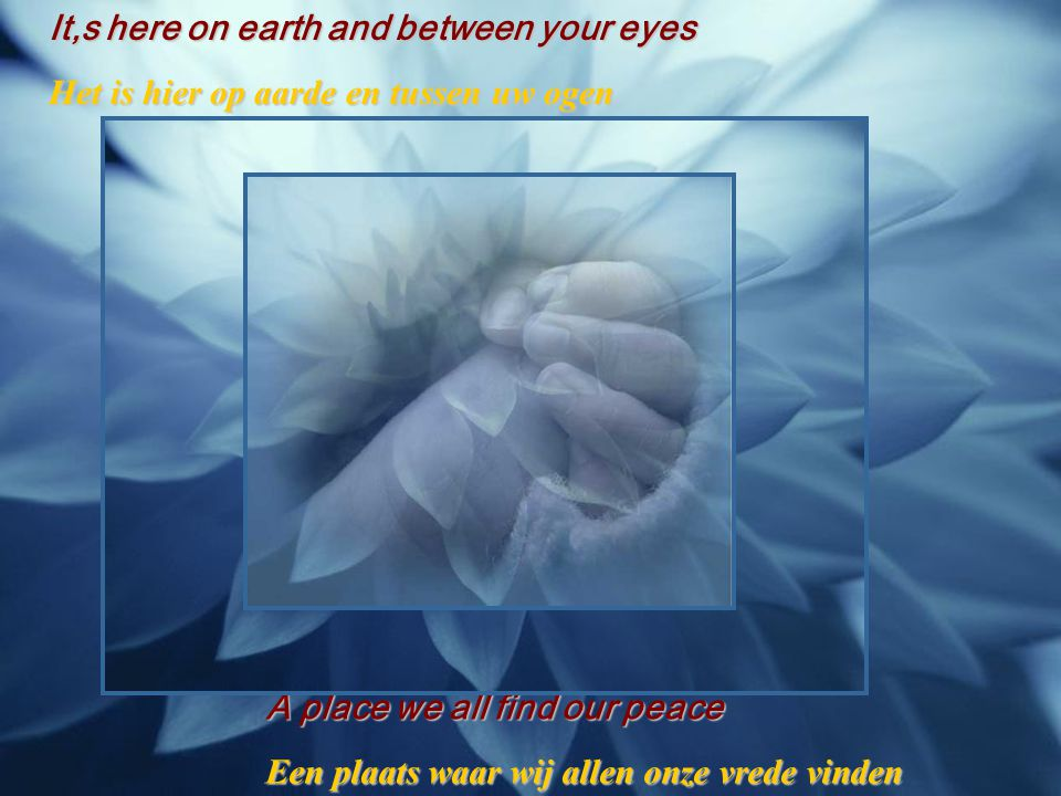 It,s here on earth and between your eyes