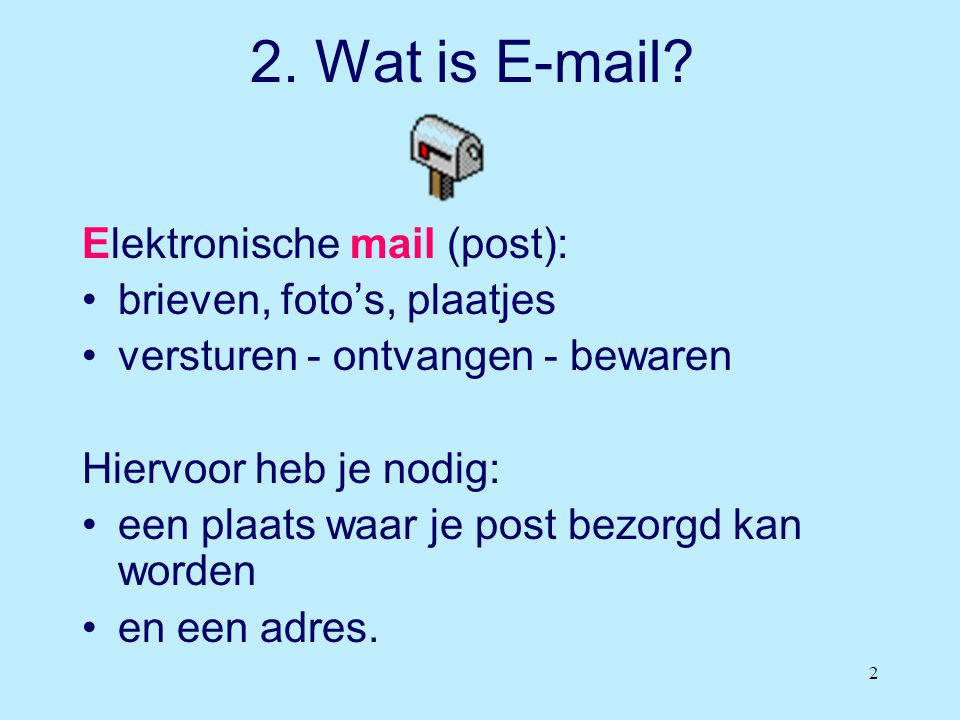 2. Wat is E-mail Elektronische mail (post): brieven, foto's, plaatjes