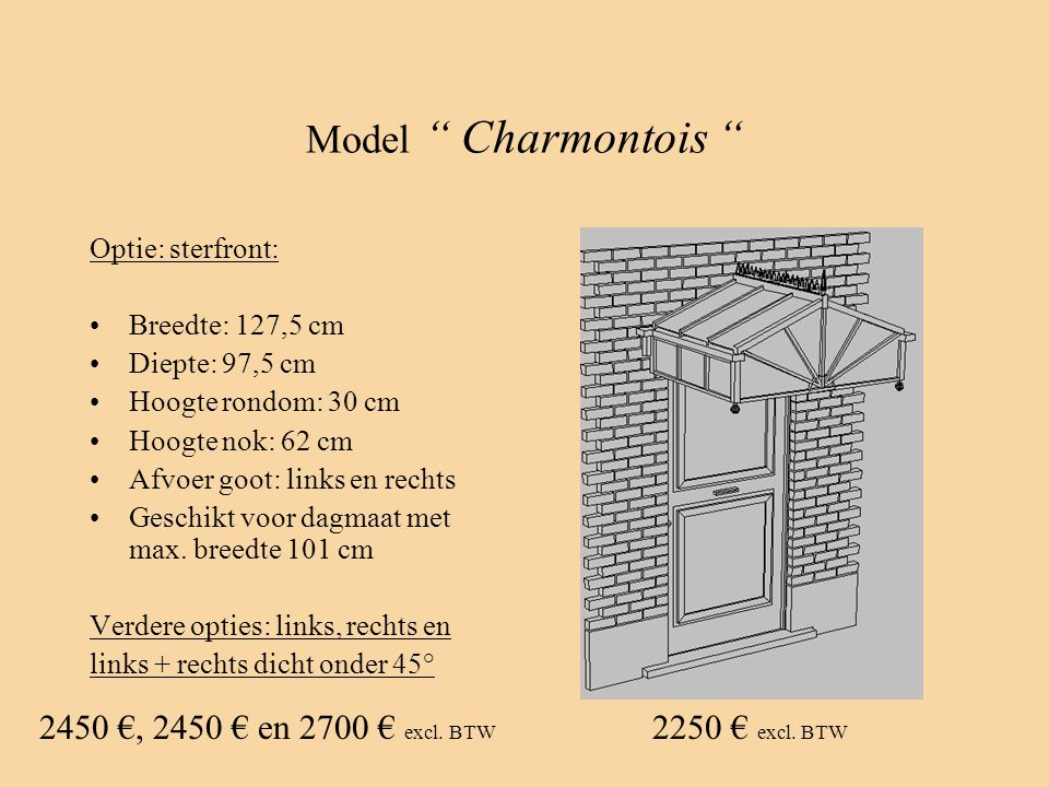 Model Charmontois 2450 €, 2450 € en 2700 € excl. BTW