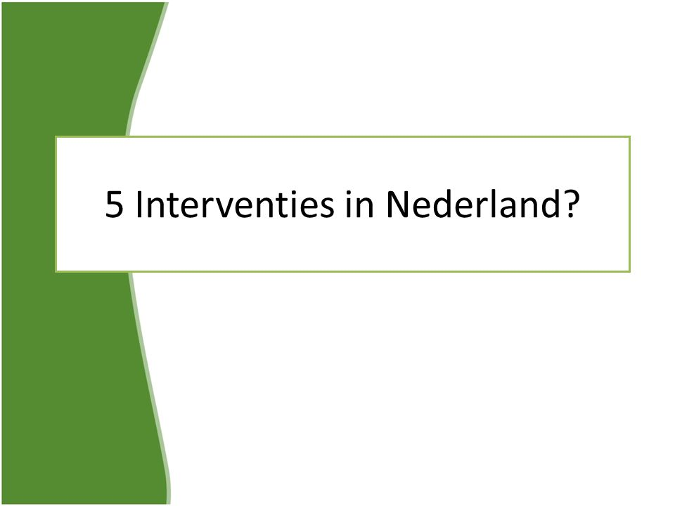 5 Interventies in Nederland