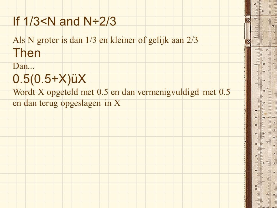 If 1/3<N and N÷2/3 Then 0.5(0.5+X)üX