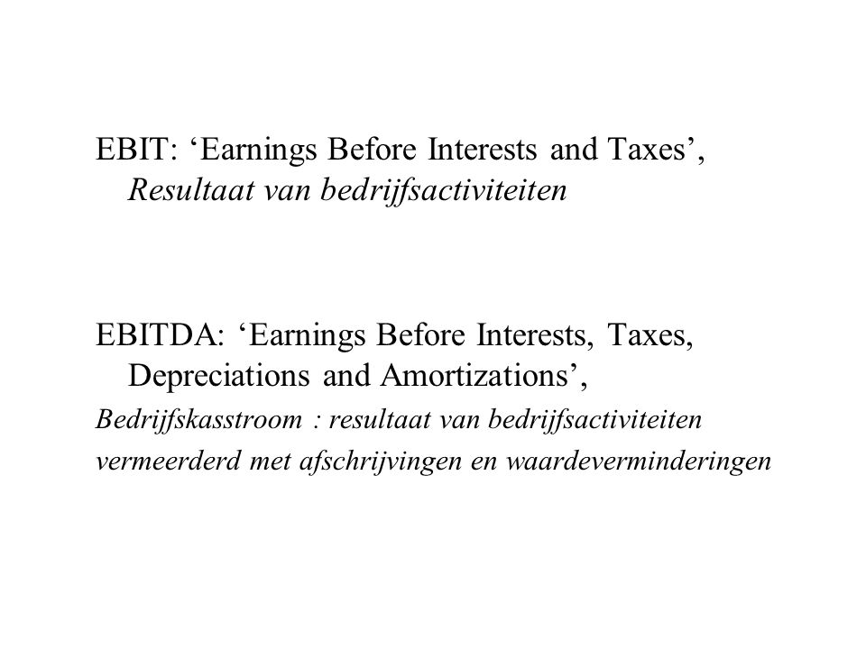 EBIT: 'Earnings Before Interests and Taxes', Resultaat van bedrijfsactiviteiten