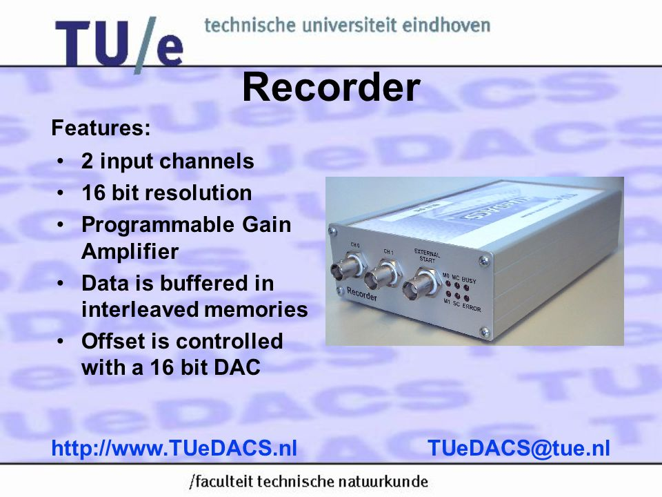 Recorder Features: 2 input channels 16 bit resolution