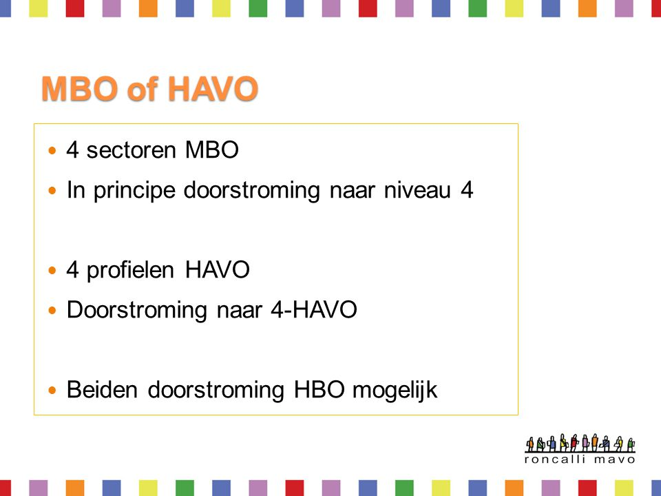 MBO of HAVO 4 sectoren MBO In principe doorstroming naar niveau 4