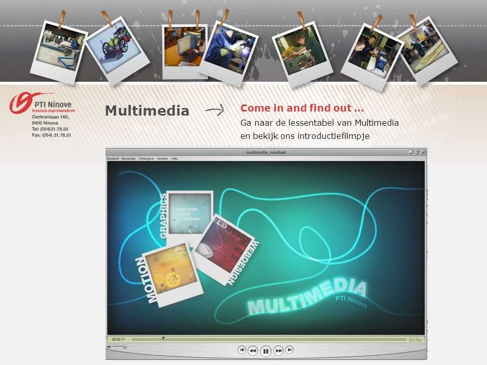 Multimedia Come in and find out … Ga naar de lessentabel van Multimedia en bekijk ons introductiefilmpje.