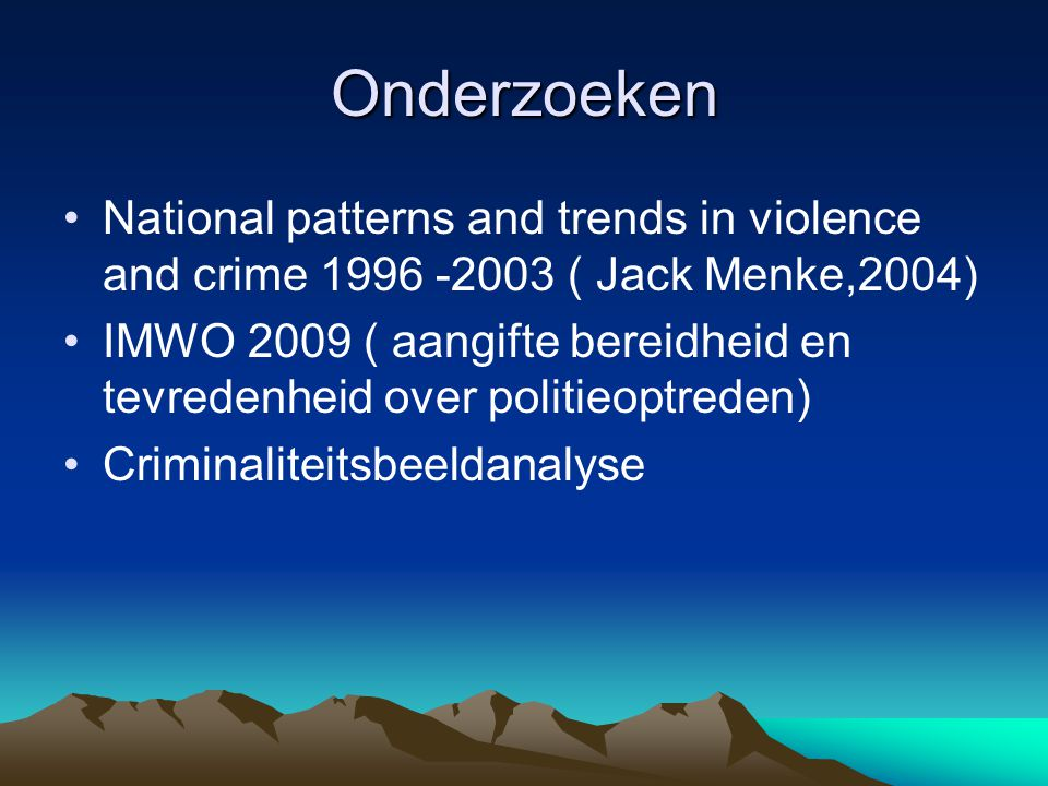 Onderzoeken National patterns and trends in violence and crime 1996 -2003 ( Jack Menke,2004)