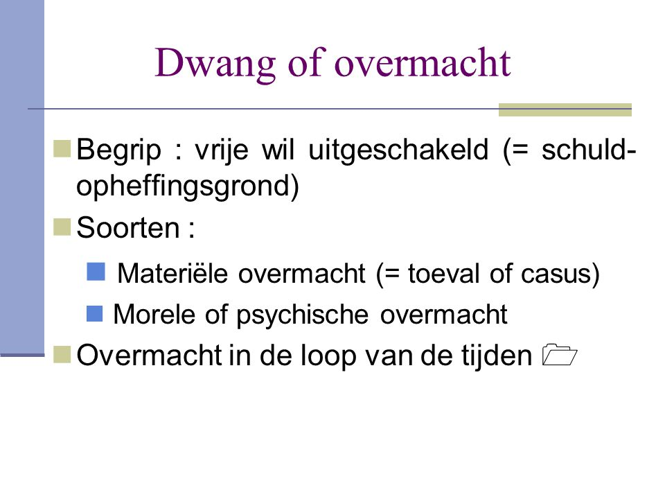 Dwang of overmacht Materiële overmacht (= toeval of casus)