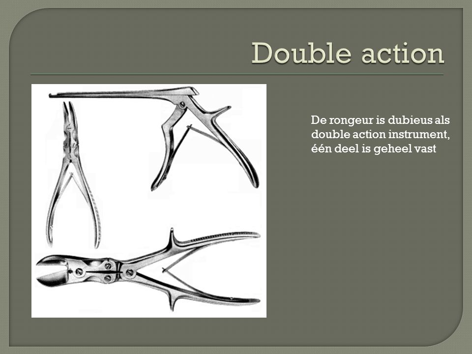 Double action De rongeur is dubieus als double action instrument,