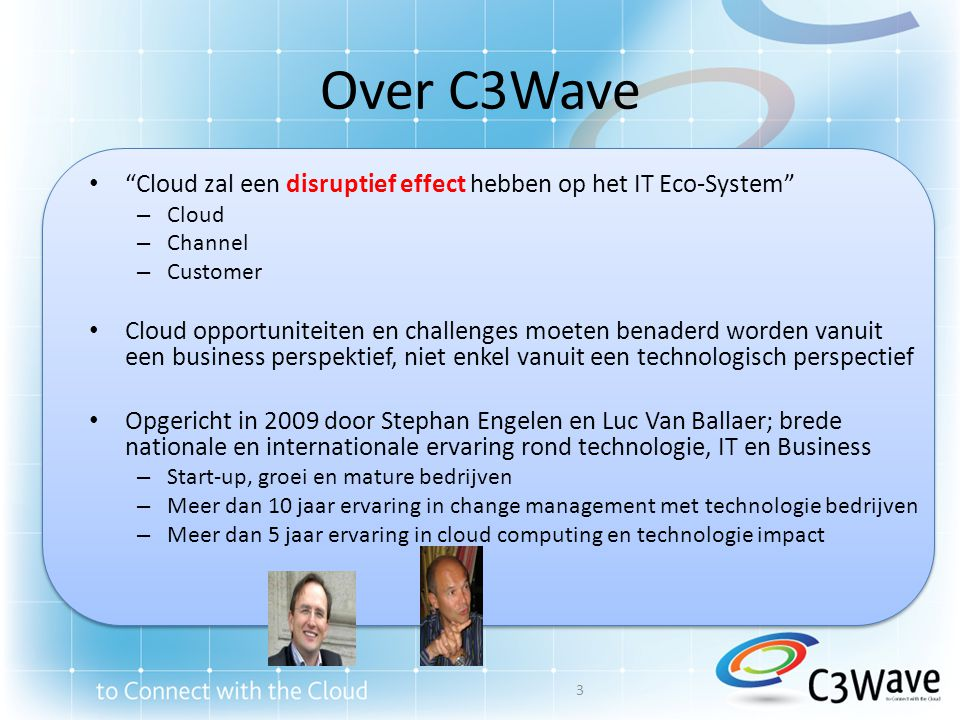 Over C3Wave Cloud zal een disruptief effect hebben op het IT Eco-System Cloud. Channel. Customer.