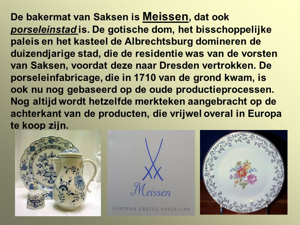 De bakermat van Saksen is Meissen, dat ook porseleinstad is