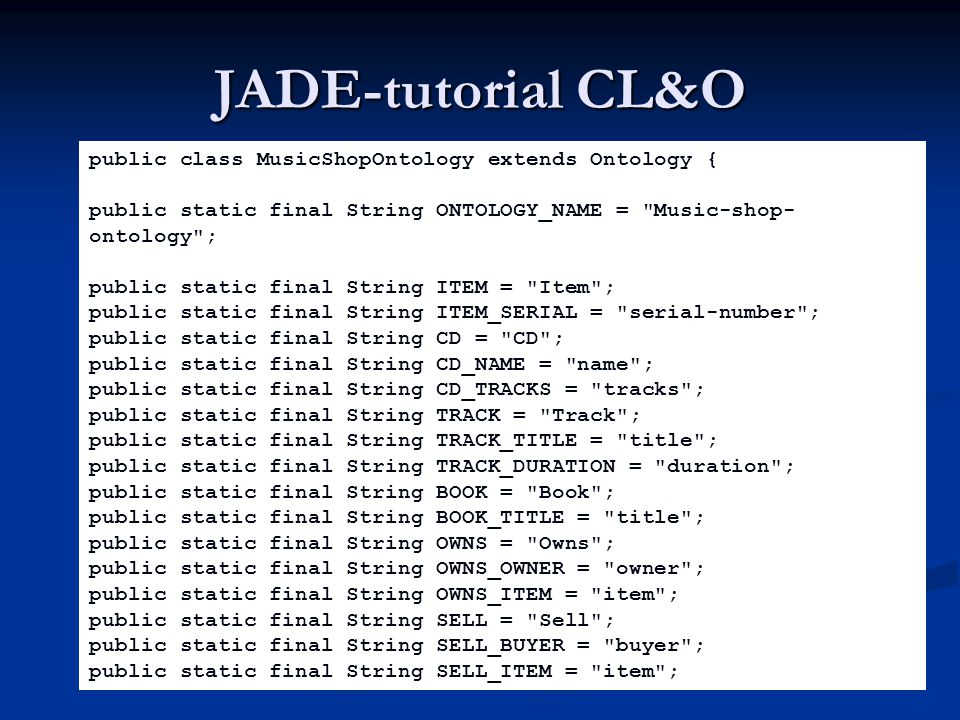 JADE-tutorial CL&O public class MusicShopOntology extends Ontology {