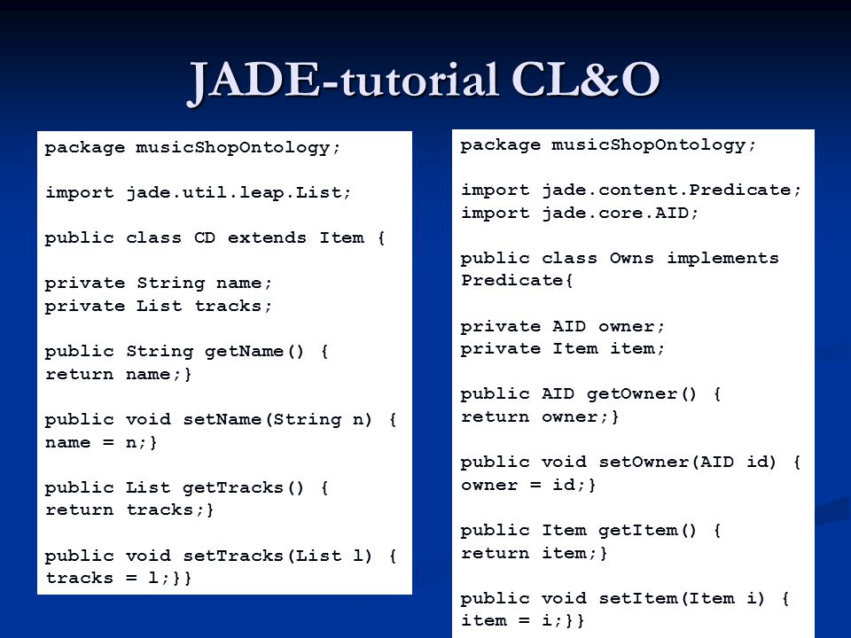 JADE-tutorial CL&O package musicShopOntology;