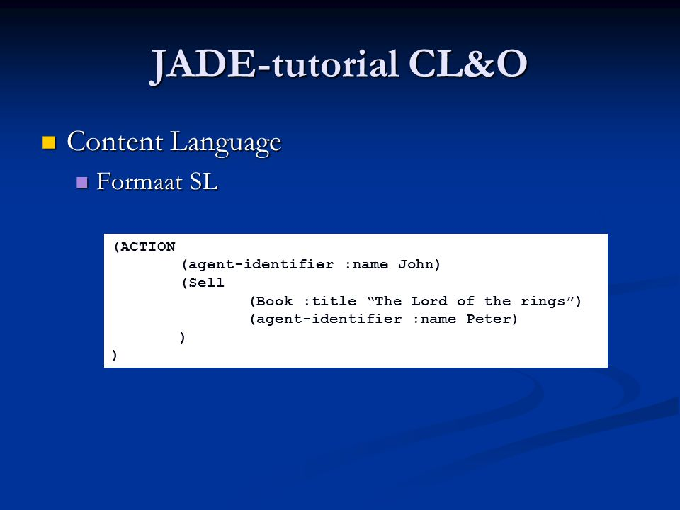 JADE-tutorial CL&O Content Language Formaat SL (ACTION