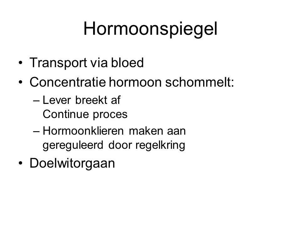 Hormoonspiegel Transport via bloed Concentratie hormoon schommelt: