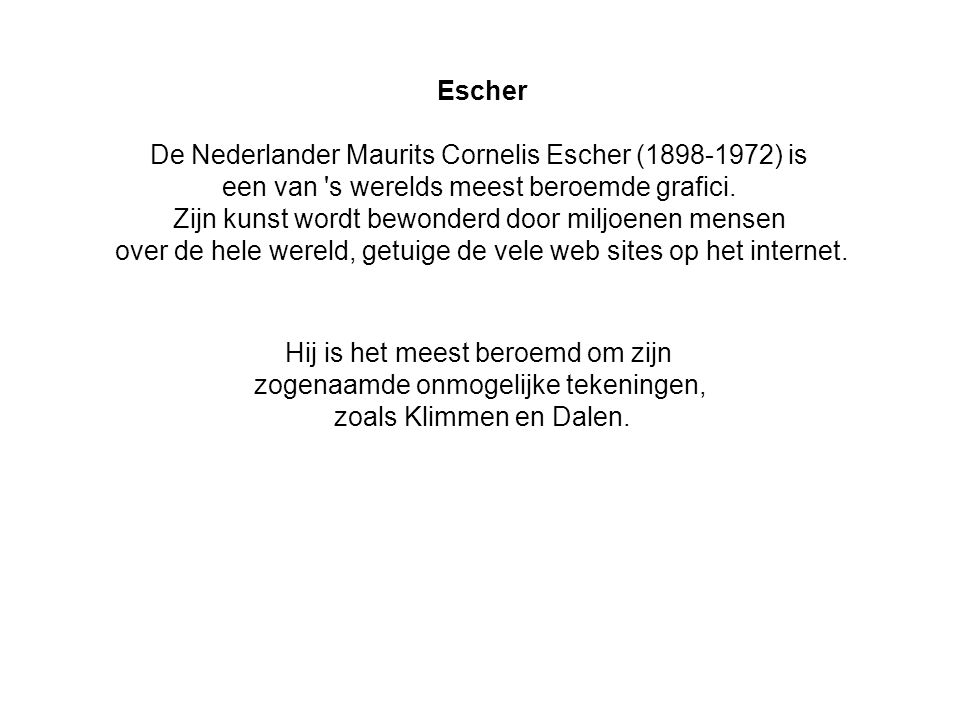 De Nederlander Maurits Cornelis Escher ( ) is
