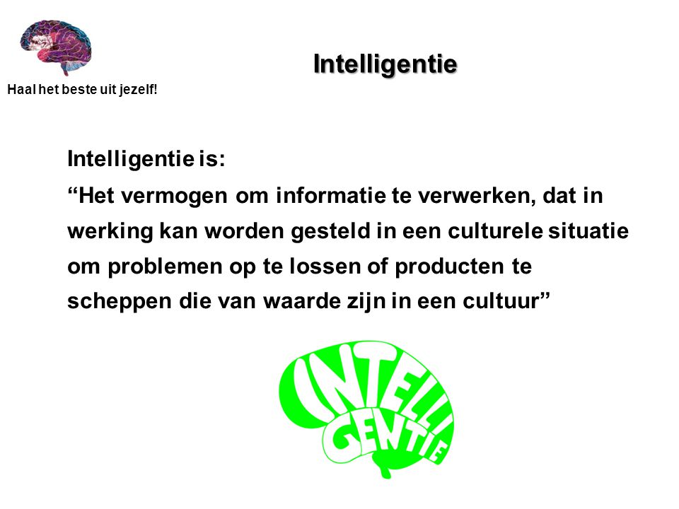 Intelligentie Intelligentie is: