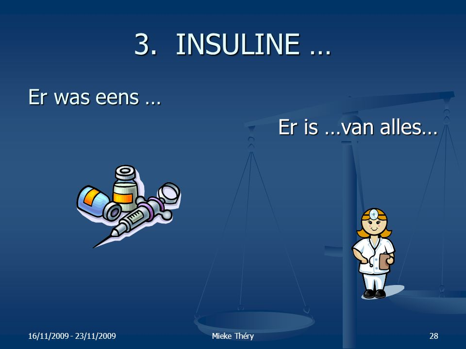 3. INSULINE … Er was eens … Er is …van alles… 16/11/2009 - 23/11/2009
