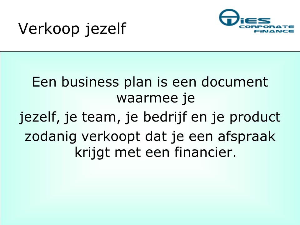Verkoop jezelf Een business plan is een document waarmee je