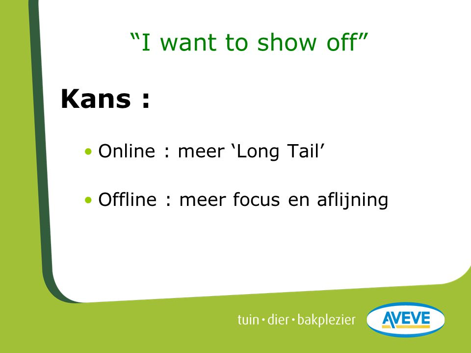 Kans : I want to show off Online : meer 'Long Tail'