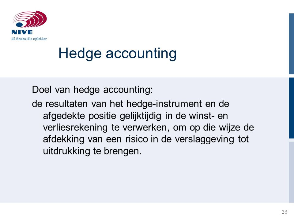 Hedge accounting Doel van hedge accounting: