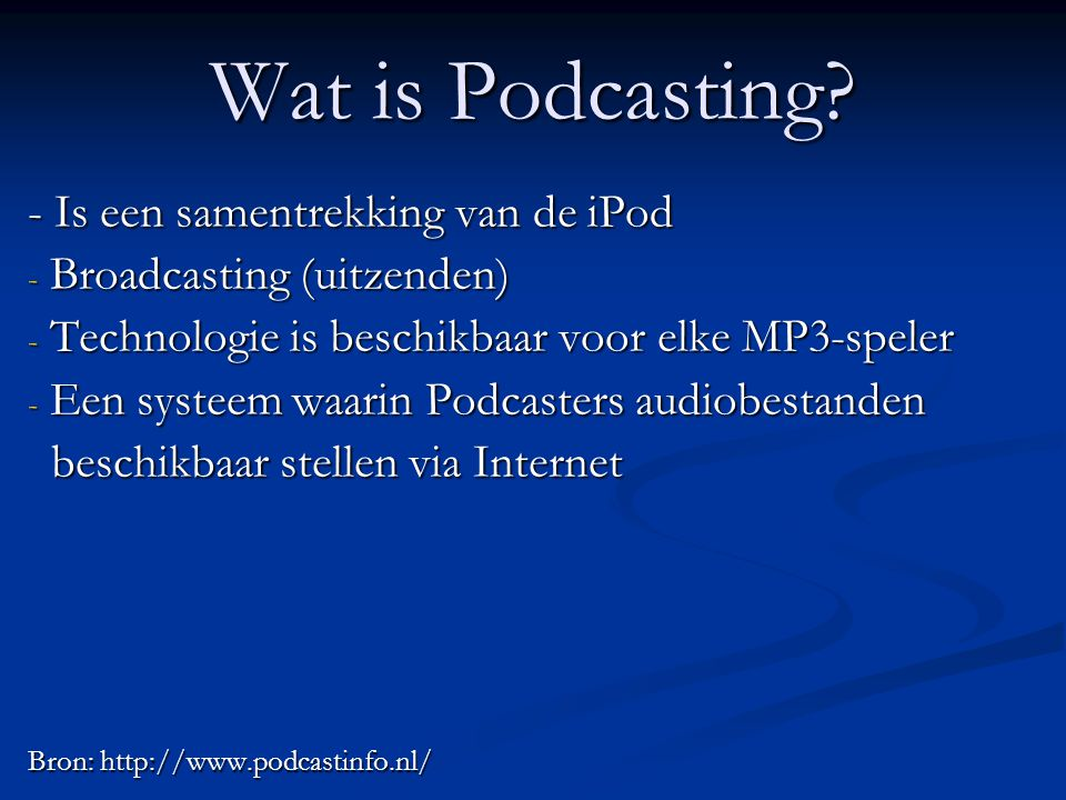 Wat is Podcasting - Is een samentrekking van de iPod