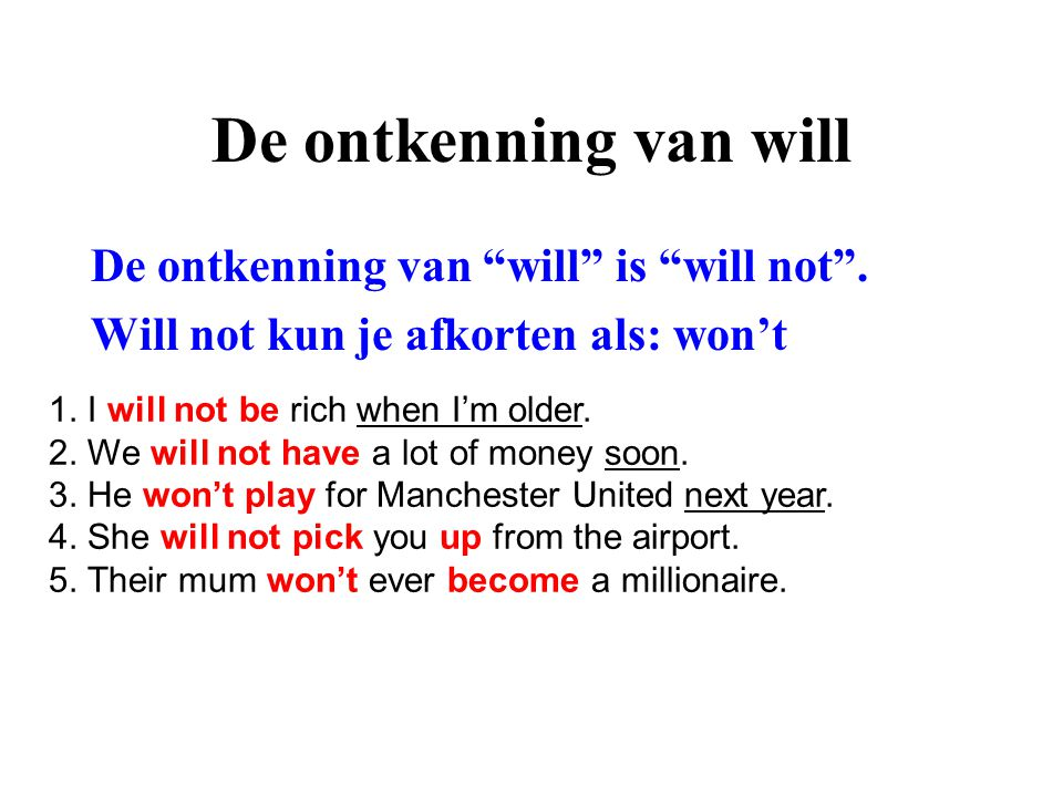 De ontkenning van will De ontkenning van will is will not .