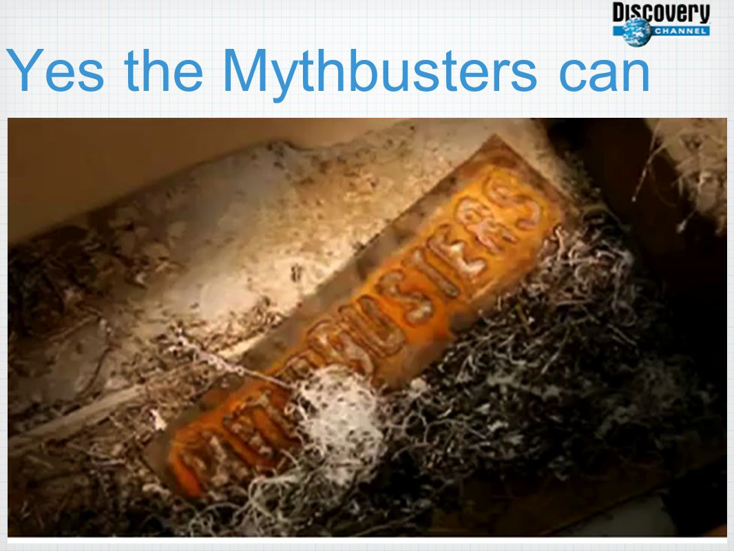 Yes the Mythbusters can
