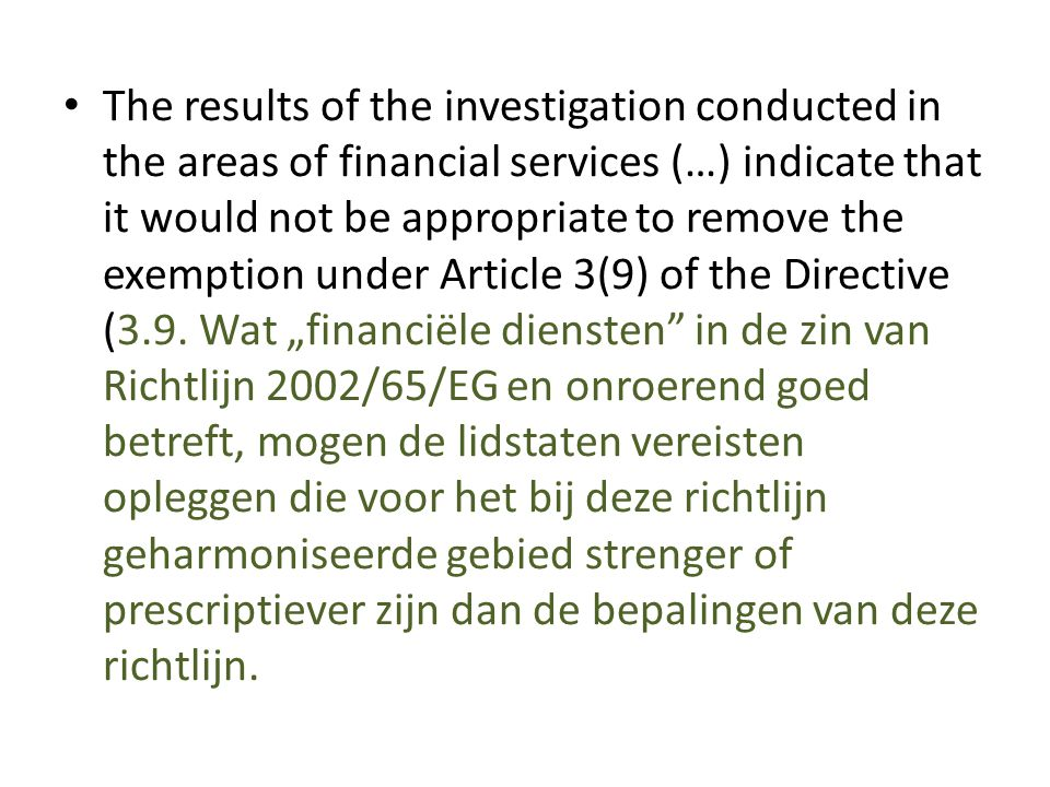 The results of the investigation conducted in the areas of financial services (…) indicate that it would not be appropriate to remove the exemption under Article 3(9) of the Directive (3.9.