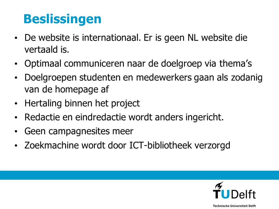 Beslissingen De website is internationaal. Er is geen NL website die vertaald is. Optimaal communiceren naar de doelgroep via thema's.