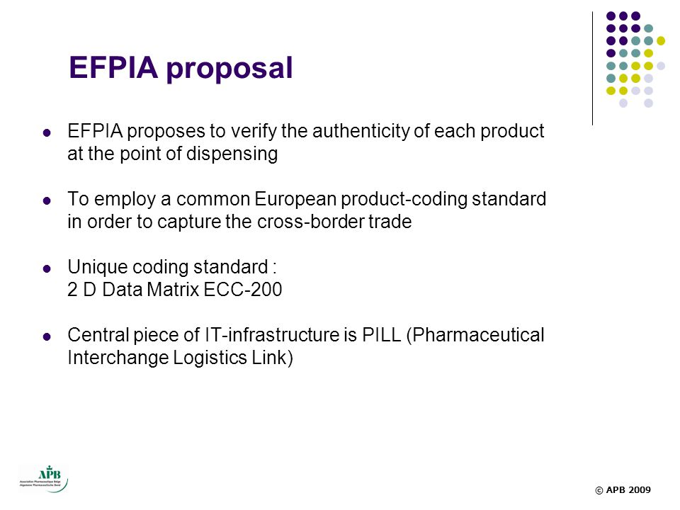 EFPIA proposal EFPIA proposes to verify the authenticity of each product at the point of dispensing.