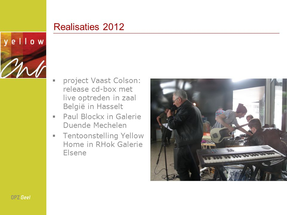 Realisaties 2012 project Vaast Colson: release cd-box met live optreden in zaal België in Hasselt. Paul Blockx in Galerie Duende Mechelen.