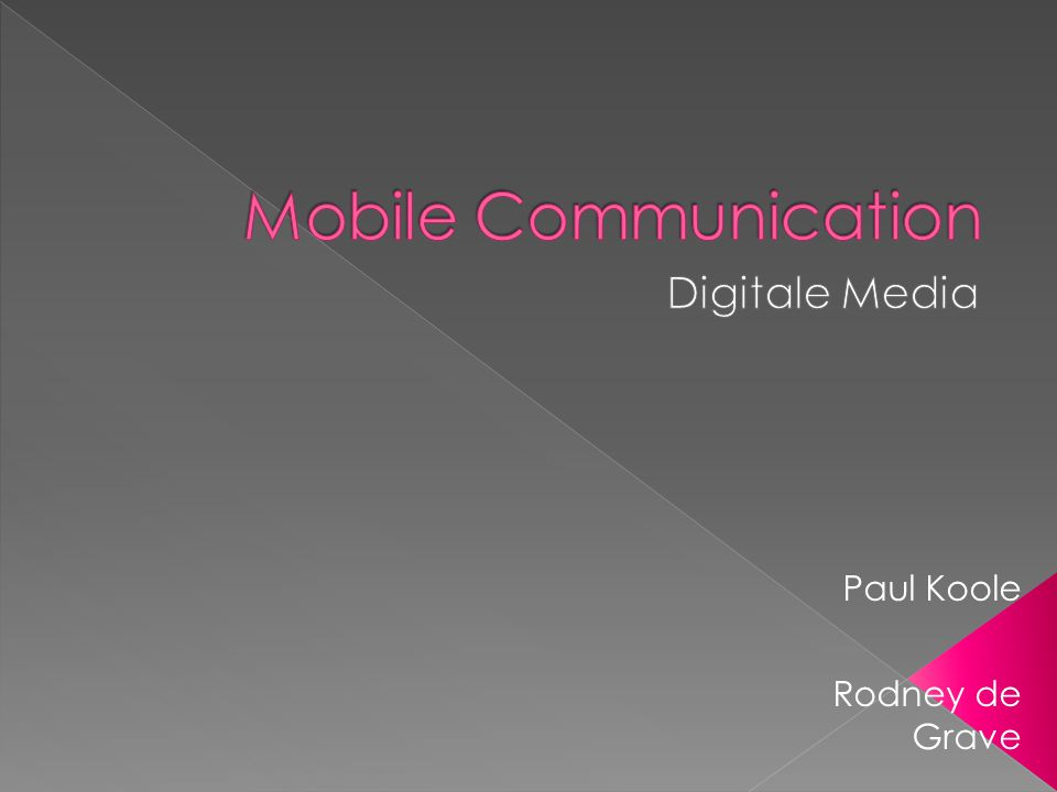 Mobile Communication Digitale Media Paul Koole Rodney de Grave