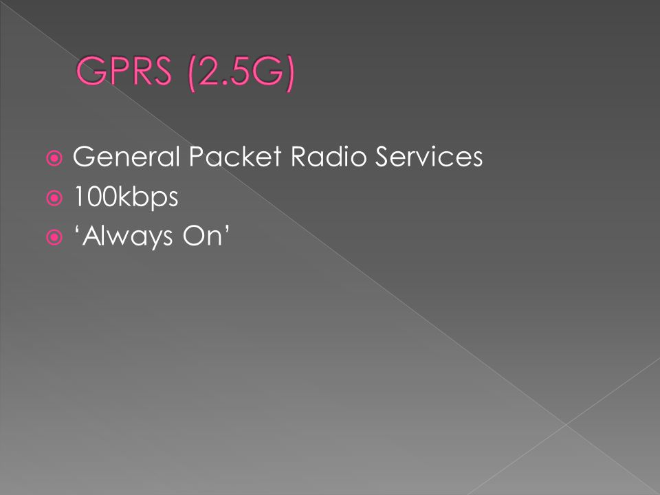 GPRS (2.5G) General Packet Radio Services 100kbps 'Always On'