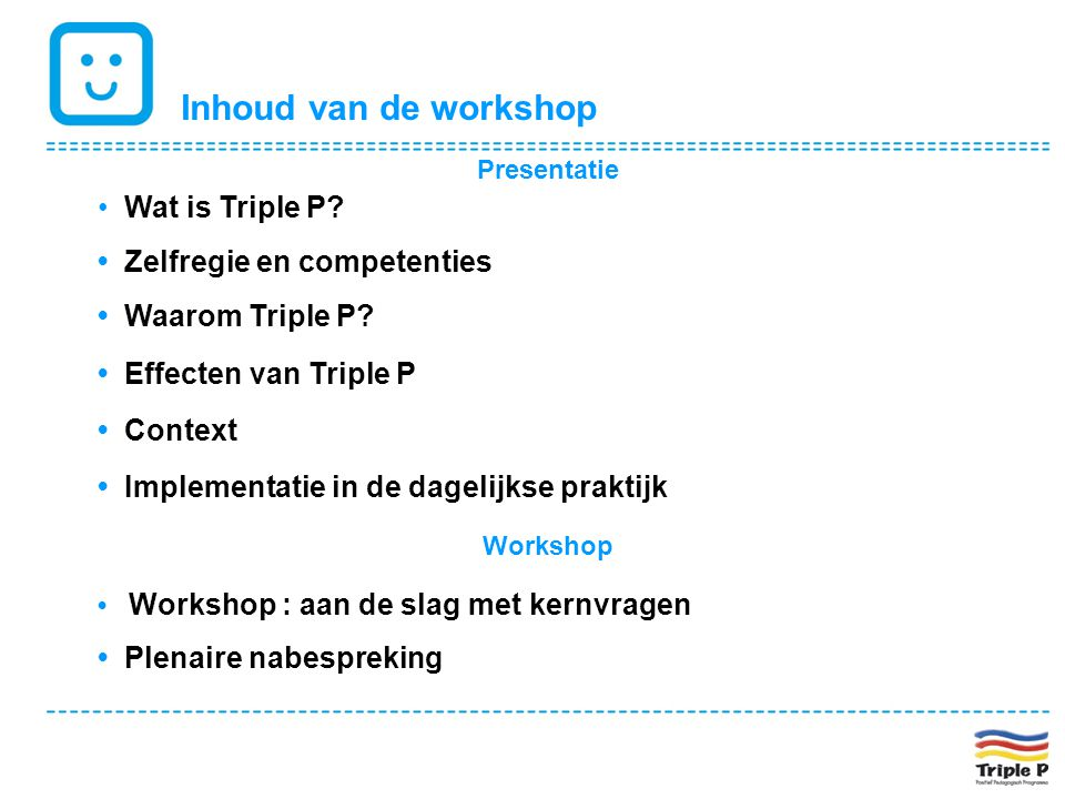 Inhoud van de workshop • Wat is Triple P • Zelfregie en competenties