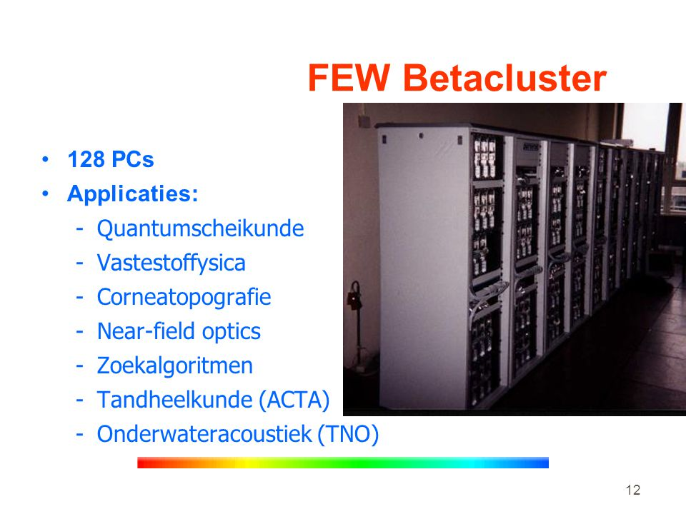 FEW Betacluster 128 PCs Applicaties: Quantumscheikunde Vastestoffysica